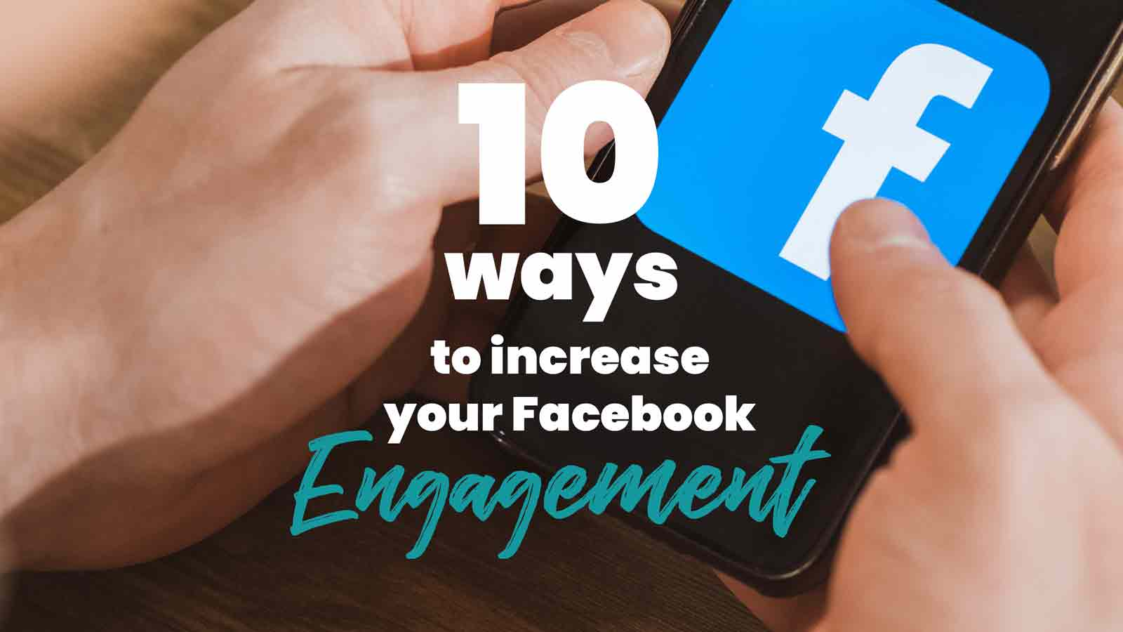 10 Ways to Increase Your Facebook Engagement